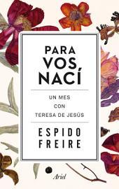 Para Vos nací: Un mes con Teresa de Jesús