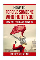 Download How to Forgive Someone Who Hurt You Book