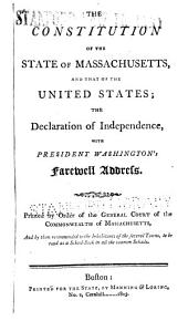 The constitution of the state of Massachusetts, and that of the United States; the Declaration of Independence, with President Washington's farewell address