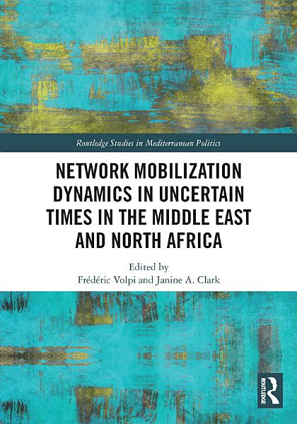 Download Network Mobilization Dynamics in Uncertain Times in the Middle East and North Africa Book