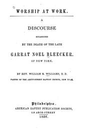 Worship at Work: A Discourse Occasioned by the Death of Garratt Noel Bleecker