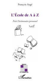L'Ecole de A à Z : Petit Dictionnaire personnel
