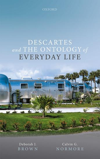 Descartes and the Ontology of Everyday Life PDF