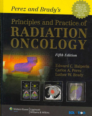 Perez and Brady s Principles and Practice of Radiation Oncology PDF