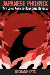 Japanese Phoenix  The Long Road to Economic Revival PDF