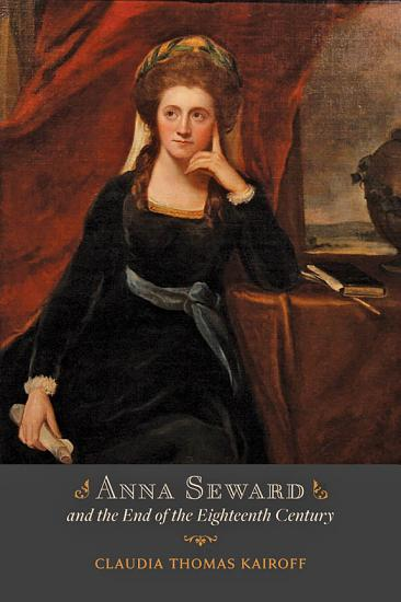 Anna Seward and the End of the Eighteenth Century PDF