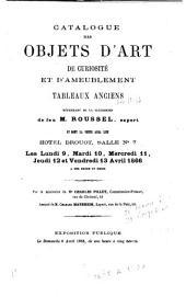 Catalogue des objets d'art de curiosité et d'ameublement tableaux anciens dépendant de la succession de feu M. Roussel, expert et dont la vente aura lieu hotel Drouot ... les lundi 9, mardi 10, mercredi 11, jeudi 12 et vendredi 13 avril 1866