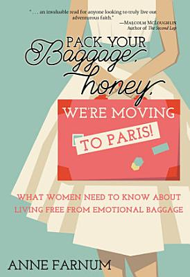 Pack Your Baggage  Honey  We re Moving to Paris   What Women Need to Know About Living Free From Emotional Baggage