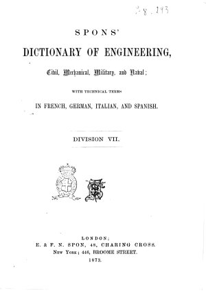 Spons Dictionary of Engineering  Civil  Mechanical  Military and Naval  with Technical Terms in French  German  Italian and Spanish Edited by Oliver Byrne