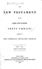 The New Testament of Our Lord and Saviour Jesus Christ: According to the Commonly Received Version