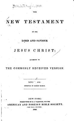 The New Testament of Our Lord and Saviour Jesus Christ  According to the Commonly Received Version