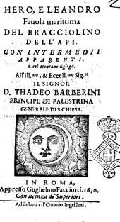 Hero, e Leandro fauola marittima del Bracciolino dell'api. Con intermedii apparenti. E col Montano egloga. All'ill.mo ... Thadeo Barberini ..