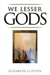 We Lesser Gods
