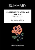 SUMMARY - Leadership Strategy And Tactics: Field Manual By Jocko Willink