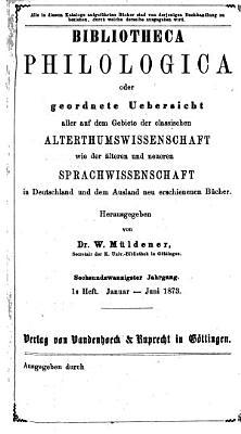 Bibliotheca philologica oder Geordnete   bersicht aller auf dem Gebiet der classischen Altertumswissenschaft wie   lteren und neueren Sprachwissenschaft neu erschienenen B  cher PDF