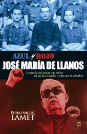 Azul y rojo. José María de Llanos: Biografía del jesuita que militó en las dos Españas y optó por el suburbio
