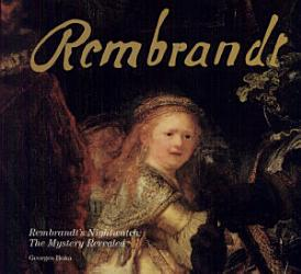 Rembrandt S Nightwatch The Mystery Revealed Book PDF