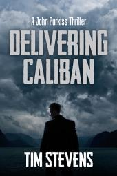 Delivering Caliban: A John Purkiss Thriller