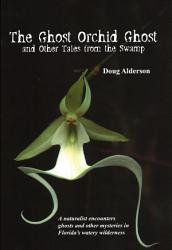 The Ghost Orchid Ghost And Other Tales From The Swamp Book PDF