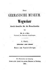 Das Germanische Museum: Wegweiser durch dasselbe für die Besuchenden. Literatur und Kunst : Haus am Paniersberge, Band 1