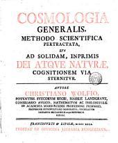 Cosmologia generalis, methodo scientifica pertractata: qva ad solidam, inprimis Dei atqve natvræ, cognitionem via sternitvr