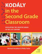 Kod?ly in the Second Grade Classroom: Developing the Creative Brain in the 21st Century