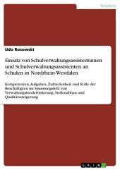 Einsatz von Schulverwaltungsassistentinnen und Schulverwaltungsassistenten an Schulen in Nordrhein-Westfalen: Kompetenzen, Aufgaben, Zufriedenheit und Rolle der Beschäftigten im Spannungsfeld von Verwaltungsmodernisierung, Stellenabbau und Qualitätssteigerung