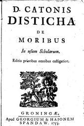 D. Catonis Disticha de moribus: singulis distichis subjecta sunt Constructio Grammatica & interpretatio in linguam vernaculam : in usum scholarum : omnia emendatior, Volume 1