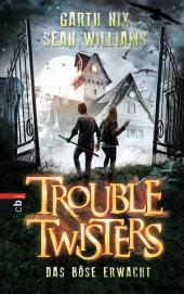 Troubletwisters - Das Böse erwacht: Band 2 -