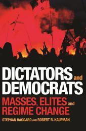 Dictators and Democrats: Masses, Elites, and Regime Change