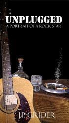 Unplugged A Portrait Of A Rock Star  Book PDF