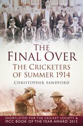 Final Over: The Cricketers of Summer 1914