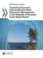 Improving Economic Instruments for Water Resources Management in the Republic of Buryatia  Lake Baikal Basin  PDF