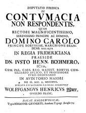 Disputatio iuridica De contumacia non respondentis, quam ... in regia Fridericiana præside dn. Iusto Henn. Bohmero ... die 3. mai a. 1717. publico eruditorum examini submittit Wolffgangus Henricus Murr ..