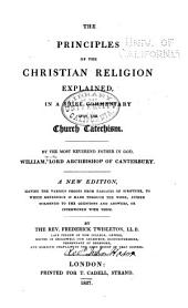 The Principles of the Christian Religion Explained: In a Brief Commentary Upon the Church Catechism