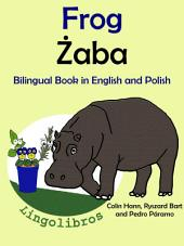 Learn Polish: Polish for Kids. Frog - Żaba.: Bilingual Tale in English and Polish.