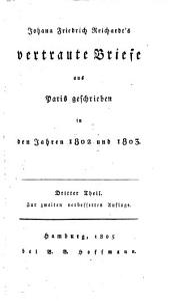 Johann Friedrich Reichardt's vertraute Briefe aus Paris geschrieben in den Jahren 1802 - 1803: 3. (1805). - XVI, 390 S.