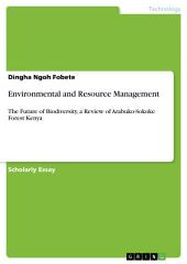 Environmental and Resource Management: The Future of Biodiversity, a Review of Arabuko-Sokoke Forest Kenya