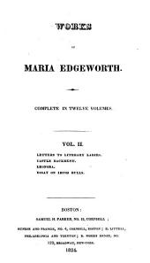 Works of Maria Edgeworth: Letters to literary ladies. Castle Rackrent. Leonora. Essay on Irish bulls. 1824