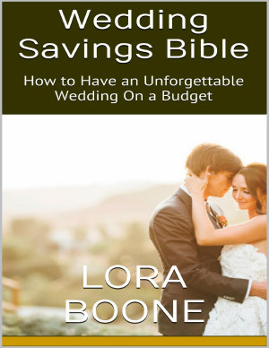 Wedding Savings Bible  How to Have an Unforgettable Wedding On a Budget