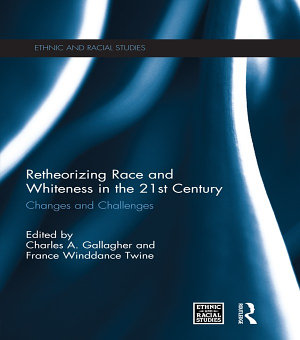 Retheorizing Race and Whiteness in the 21st Century PDF
