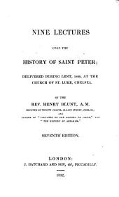 Nine Lectures Upon the History of Saint Peter: Delivered During Lent, 1829, at the Church of St. Luke, Chelsea ...