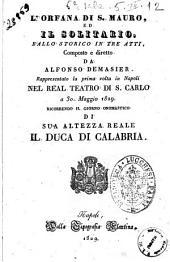 L'orfana di S. Mauro ed il solitario, ballo storico in tre atti, composto e diretto da Alfonso Demasier. Rappresentato la prima volta in Napoli nel Real Teatro di S. Carlo a 30 maggio 1829. Ricorrendo il giorno onomastico di Sua Altezza Reale il duca di Calabria