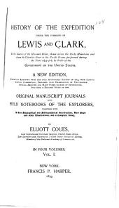 History of the Expedition Under the Command of Lewis and Clark: To the Sources of the Missouri River, Thence Across the Rocky Mountains and Down the Columbia River to the Pacific Ocean, Performed During the Years 1804-5-6, by Order of the Government of the United States, Volume 1