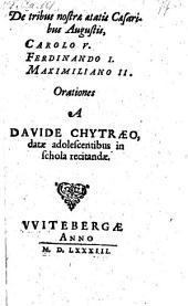 De tribus nostrae aetatis Caesaribus Augustis, Carolo V. Ferdinando I. Maximiliano II. Orationes