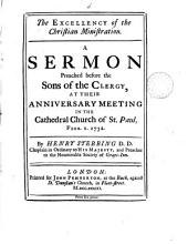 The Excellency of the Christian Ministration: A Sermon Preached Before the Sons of the Clergy, at Their Anniversary Meeting in the Cathedral Church of St. Paul, Febr. 1, 1732. By Henry Stebbing ...