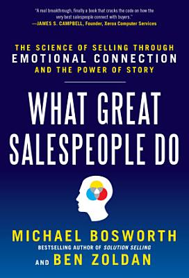What Great Salespeople Do  The Science of Selling Through Emotional Connection and the Power of Story PDF
