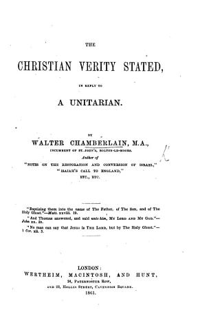 The Christian Verity Stated  in Reply to a Unitarian   With Special Reference to    Reasons why I Am a Unitarian     by J  R  Beard   PDF