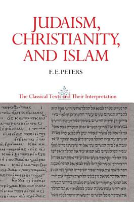 Judaism  Christianity  and Islam  The Classical Texts and Their Interpretation  Volume II