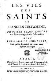 Les vies des saints de l'ancien testament, disposées selon l'ordre des martyrologes et des calendriers